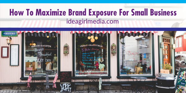 Idea Girl Media explains How To Maximize Brand Exposure For Small Business