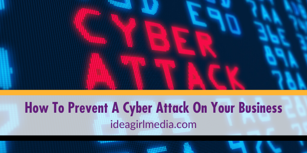 How To Prevent A Cyber Attack On Your Business outlined at Idea Girl Media