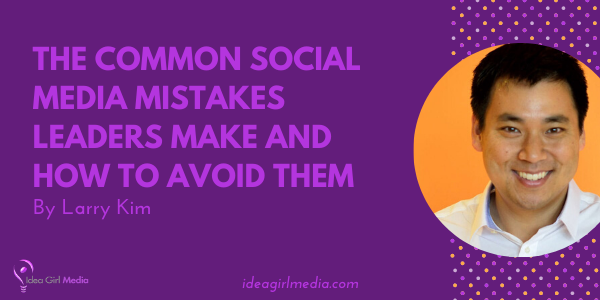 The Common Social Media Mistakes Leaders Make And How To Avoid Them listed for you by Larry Kim at Idea Girl Media