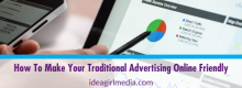 How To Make Your Traditional Advertising Online Friendly outlined at Idea Girl Media