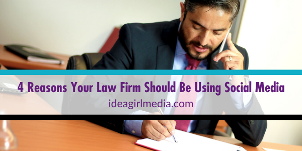 Four Reasons Your Law Firm Should Be Using Social Media outlined at Idea Girl Media