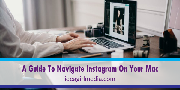 Get The Mac Experience: Here Is A Guide To Navigate Instagram On Your Mac detailed at Idea Girl Media