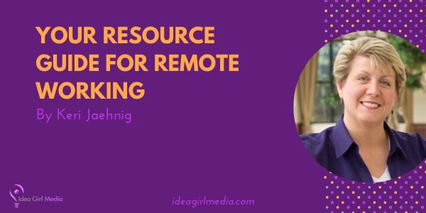 Your Resource Guide For Remote Working ready for you at Idea Girl Media