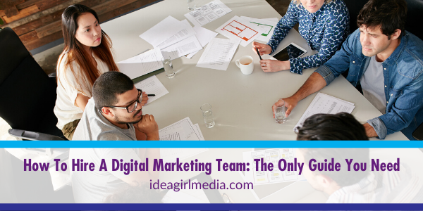 How To Hire A Digital Marketing Team_ The Only Guide You Need outlined by Idea Girl Media