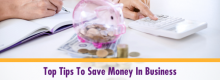 Top Tips To Save Money In Business detailed at Idea Girl Media