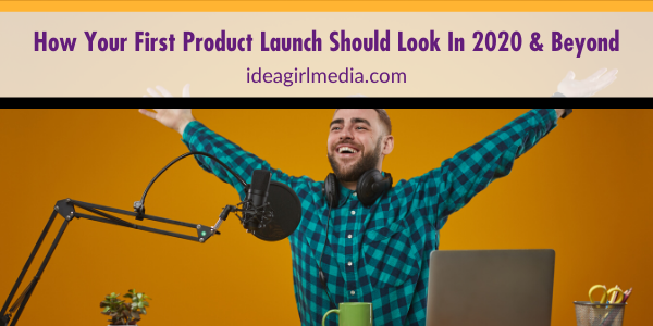 How Your First Product Launch Should Look In 2020 And Beyond explained at Idea Girl Media