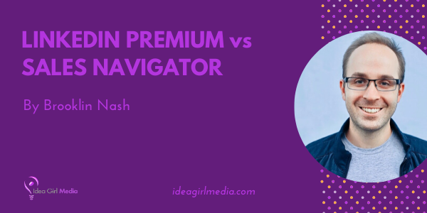 LinkedIn Premium vs Sales Navigator laid out in detail at Idea Girl Media