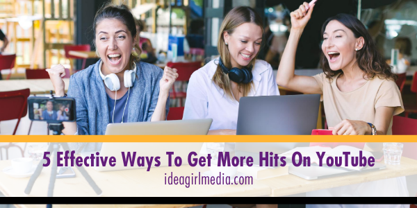 5 Effective Ways To Get More Hits On YouTube easily activated via Idea Girl Media