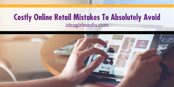 Costly Online Retail Mistakes To Absolutely Avoid listed and explained at Idea Girl Media