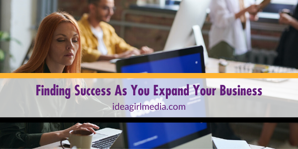 Idea Girl Media details Finding Success As You Expand Your Business