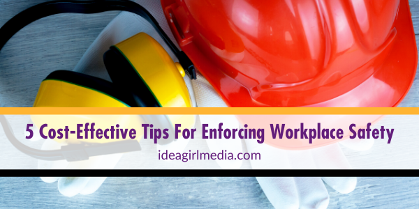 Five Cost-Effective Tips For Enforcing Workplace Safety listed for you at Idea Girl Media