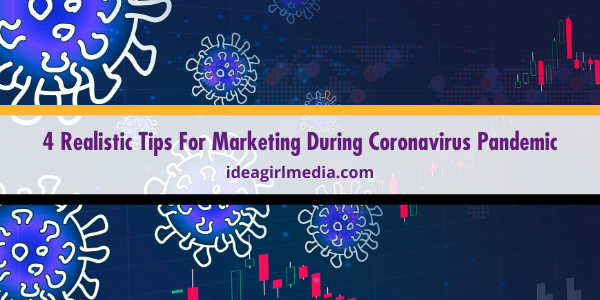 Four Realistic Tips For Marketing During Coronavirus Pandemic offered for you at Idea Girl Media