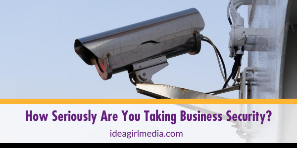 How Seriously Are You Taking Business Security? Know these answers at Idea Girl Media before you answer!