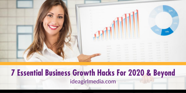 Seven Essential Business Growth Hacks For 2020 And Beyond listed for you at Idea Girl Media