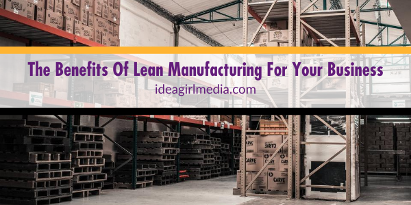 The Benefits Of Lean Manufacturing For Your Business outlined at Idea Girl Media