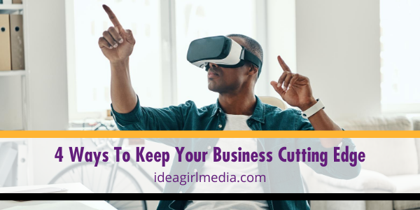 Four Ways To Keep Your Business Cutting Edge listed for you at Idea Girl Media