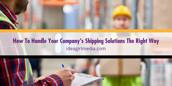 Idea Girl Media Tells You How To Handle Your Company's Shipping Solutions The Right Way