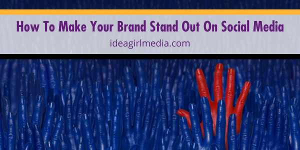 How To Make Your Brand Stand Out On Social Media outlined for you at Idea Girl Media
