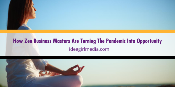 How Zen Business Masters Are Turning The Pandemic Into Opportunity explained at Idea Girl Media