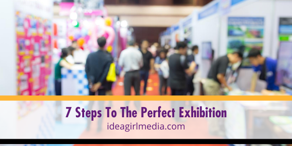 Seven Steps To The Perfect Exhibition spelled out at Idea Girl Media