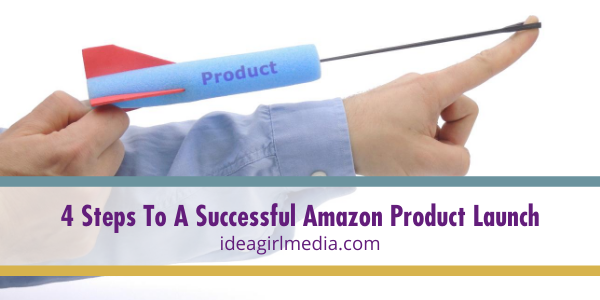 Four Steps To A Successful Amazon Product Launch outlined for you at Idea Girl Media