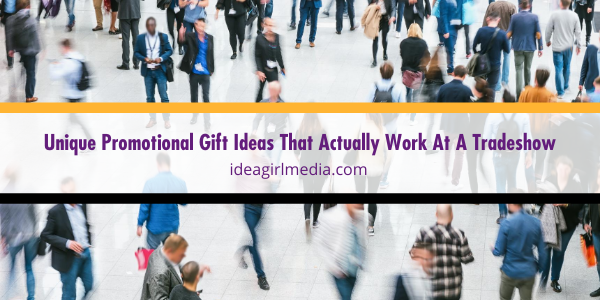 Unique Promotional Gift Ideas That Actually Work At A Tradeshow conveniently listed at Idea Girl Media