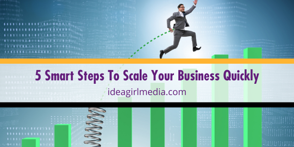 Five Smart Steps To Scale Your Business Quickly listed for you at Idea Girl Media