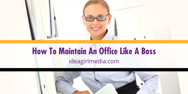 How To Maintain An Office Like A Boss explained at Idea Girl Media