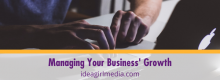 Managing Your Business' Growth - smart tips offered at Idea Girl Media