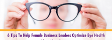 Six Tips To Help Female Business Leaders Optimize Eye Health Described at Idea Girl Media