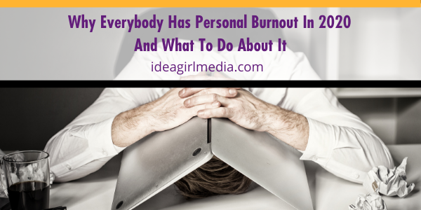 Why Everybody Has Personal Burnout in 2020 And What To Do About It explained at Idea Girl Media