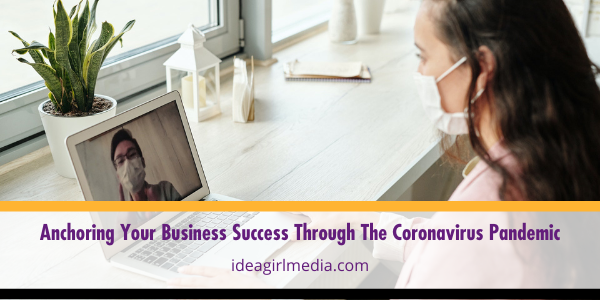 Anchoring Your Business Success Through The Coronavirus Pandemic outlined at Idea Girl Media