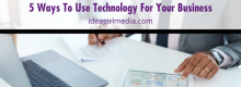 Five Ways To Use Technology For Your Business listed and explained at Idea Girl Media