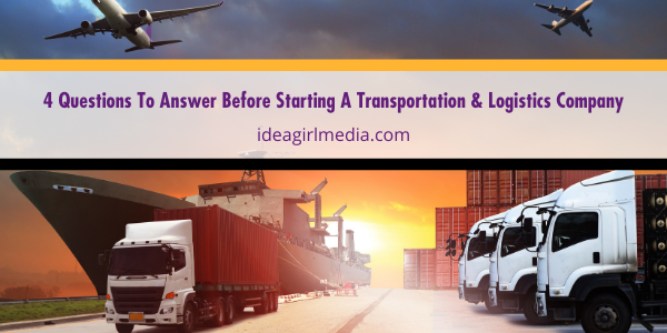 Four Questions To Answer Before Starting A Transportation And Logistics Company outlined at Idea Girl Media