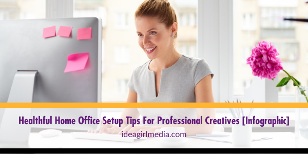 Healthful Home Office Setup Tips For Professional Creatives [Infographic] visual explanation by Idea Girl Media