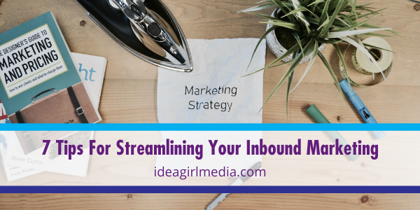 Seven Tips For Streamlining Your Inbound Marketing listed at Idea Girl Media