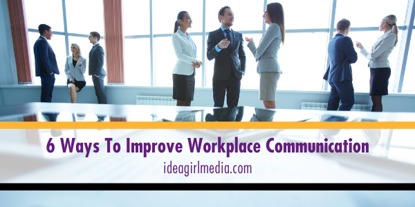 Six Ways To Improve Workplace Communication explained at Idea Girl Media