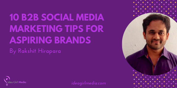 Ten B2B Social Media Marketing Tips for Aspiring Brands listed for you at Idea Girl Media