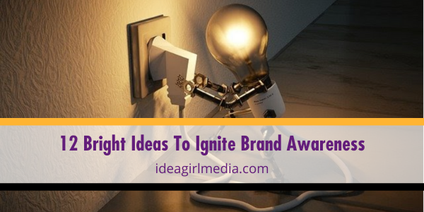 Twelve Bright Ideas To Ignite Brand Awareness listed and explained at Idea Girl Media