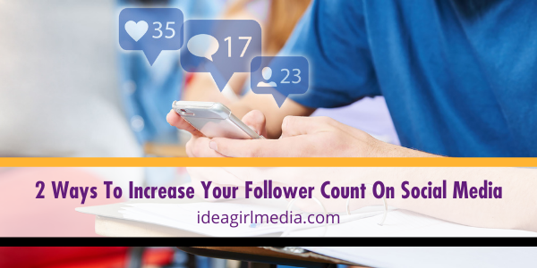 Two Ways To Increase Your Follower Count On Social Media explained at Idea Girl Media
