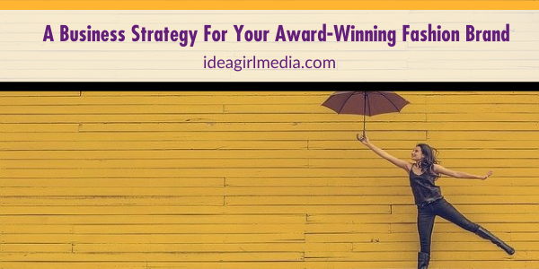A Business Strategy For Your Award-Winning Fashion Brand outlined at Idea Girl Media