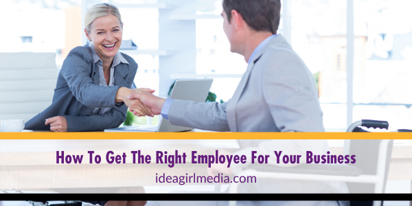 How To Get The Right Employee For Your Business explained at Idea Girl Media