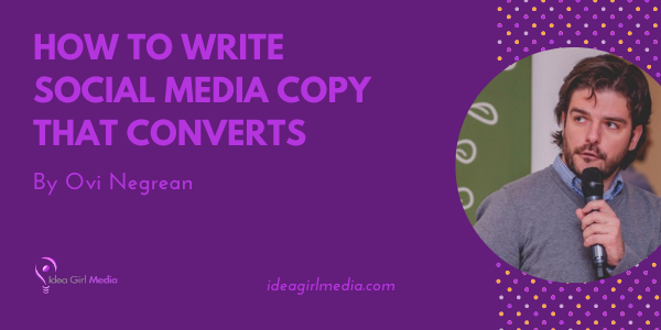 How To Write Social Media Copy That Converts outlined by Ovi Negrean atI dea Girl Media