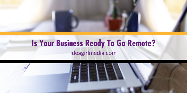 Is Your Business Ready To Go Remote? Idea Girl Media helps you answer that question correctly