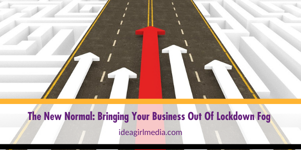 The New Normal_ Bringing Your Business Out Of Lockdown Fog Outlined at Idea Girl Media