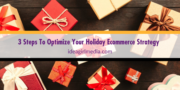 Three Steps To Optimize Your Holiday Ecommerce Strategy listed for you at Idea Girl Media
