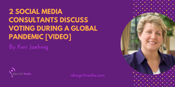 Two Social Media Consultants Discuss Voting During A Global Pandemic [VIDEO] - view and get voting information at Idea Girl Media