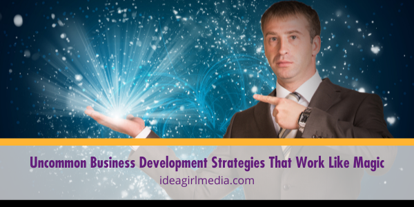 Uncommon Business Development Strategies That Work Like Magic outlined and explained at Idea Girl Media