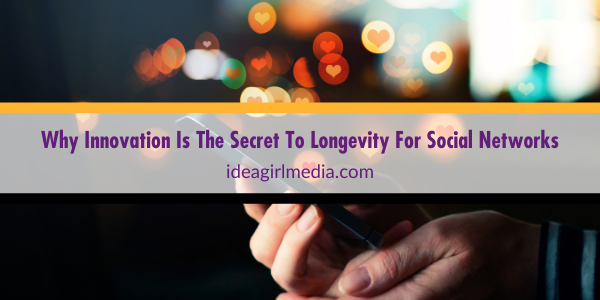 Why Innovation Is The Secret To Longevity For Social Networks outlined at Idea Girl Media
