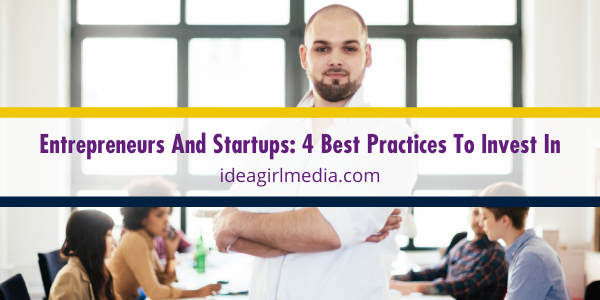 Entrepreneurs And Startups: 4 Best Practices To Invest In outlined at Idea Girl Media